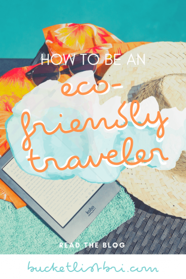 Be an eco-friendly traveler with these easy 25 sustainable travel tips! // BUCKETLIST BRI #ecotravel #sustainabletravel #travel #earth