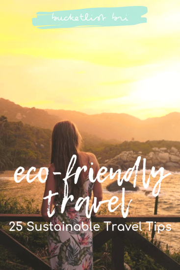 25 Eco-Friendly Travel Tips for The Sustainable Traveler. Learn how to be a better eco-friendly traveler with these sustainable travel tips! via Bucketlist Bri